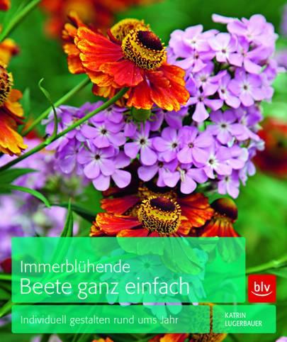 Katrin Lugerbauer, Immerblühende Beete, ganz einfach, BLV- Verlag